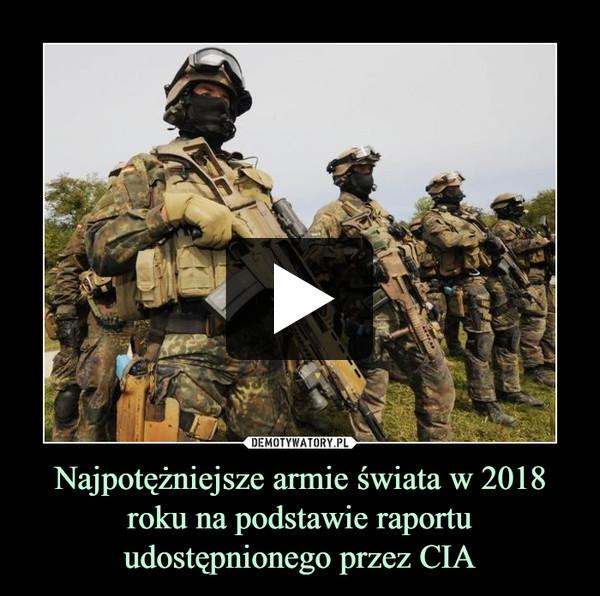 Najpotężniejsze armie świata w 2018 roku na podstawie raportu udostępnionego przez CIA –