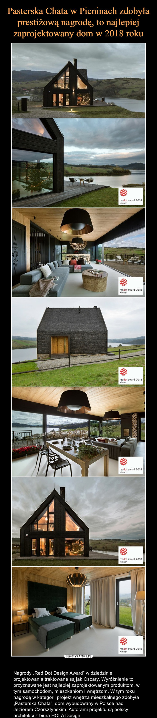 """– Nagrody """"Red Dot Design Award"""" w dziedzinie projektowania traktowane są jak Oscary. Wyróżnienie to przyznawane jest najlepiej zaprojektowanym produktom, w tym samochodom, mieszkaniom i wnętrzom. W tym roku nagrodę w kategorii projekt wnętrza mieszkalnego zdobyła """"Pasterska Chata"""", dom wybudowany w Polsce nad Jeziorem Czorsztyńskim. Autorami projektu są polscy architekci z biura HOLA Design"""