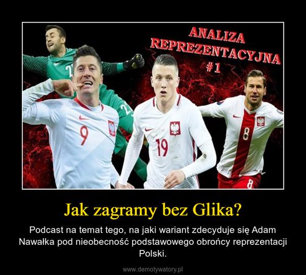Jak zagramy bez Glika? – Podcast na temat tego, na jaki wariant zdecyduje się Adam Nawałka pod nieobecność podstawowego obrońcy reprezentacji Polski.