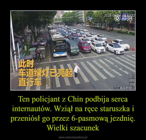 Ten policjant z Chin podbija serca internautów. Wziął na ręce staruszka i przeniósł go przez 6-pasmową jezdnię. Wielki szacunek –
