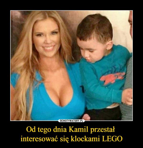 Od tego dnia Kamil przestał interesować się klockami LEGO –