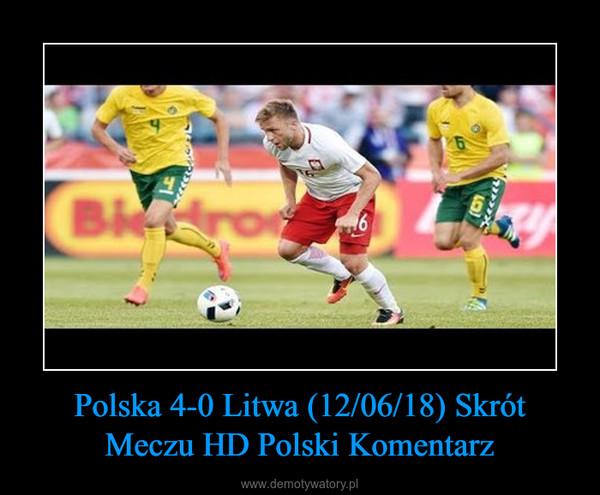 Polska 4-0 Litwa (12/06/18) Skrót Meczu HD Polski Komentarz –
