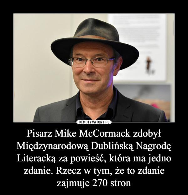 Pisarz Mike McCormack zdobył Międzynarodową Dublińską Nagrodę Literacką za powieść, która ma jedno zdanie. Rzecz w tym, że to zdanie zajmuje 270 stron –