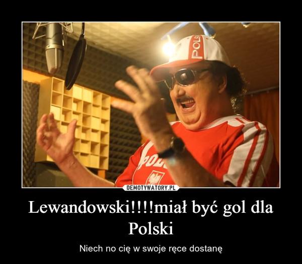 Lewandowski!!!!miał być gol dla Polski – Niech no cię w swoje ręce dostanę