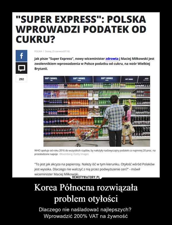 Korea Północna rozwiązałaproblem otyłości – Dlaczego nie naśladować najlepszych? Wprowadzić 200% VAT na żywność