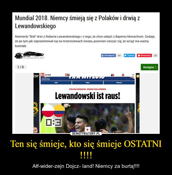 Ten się śmieje, kto się śmieje OSTATNI !!!! – Ałf-wider-zejn Dojcz- land! Niemcy za burtą!!!!