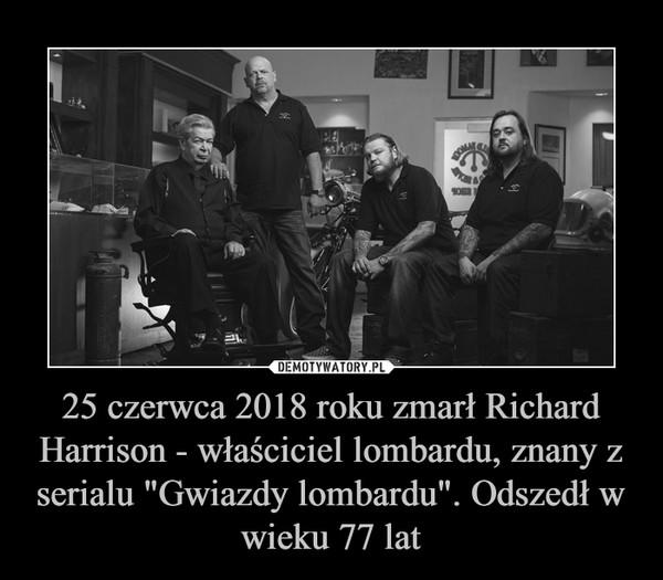 """25 czerwca 2018 roku zmarł Richard Harrison - właściciel lombardu, znany z serialu """"Gwiazdy lombardu"""". Odszedł w wieku 77 lat –"""