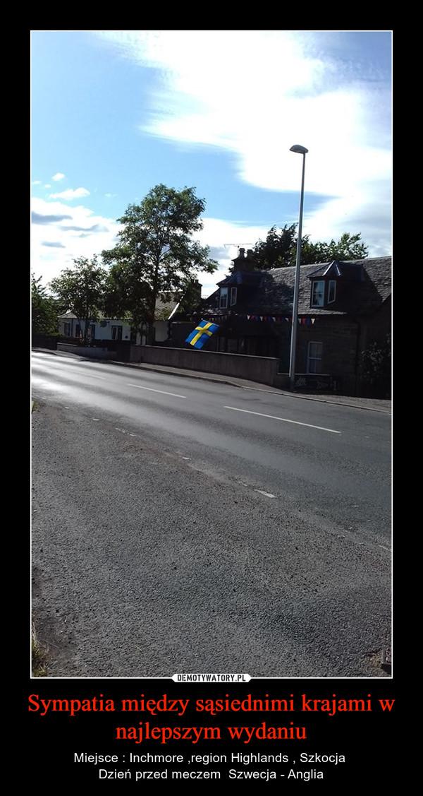 Sympatia między sąsiednimi krajami w najlepszym wydaniu – Miejsce : Inchmore ,region Highlands , Szkocja Dzień przed meczem  Szwecja - Anglia
