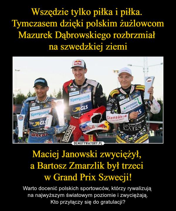Maciej Janowski zwyciężył, a Bartosz Zmarzlik był trzeci w Grand Prix Szwecji! – Warto docenić polskich sportowców, którzy rywalizują na najwyższym światowym poziomie i zwyciężają.Kto przyłączy się do gratulacji?
