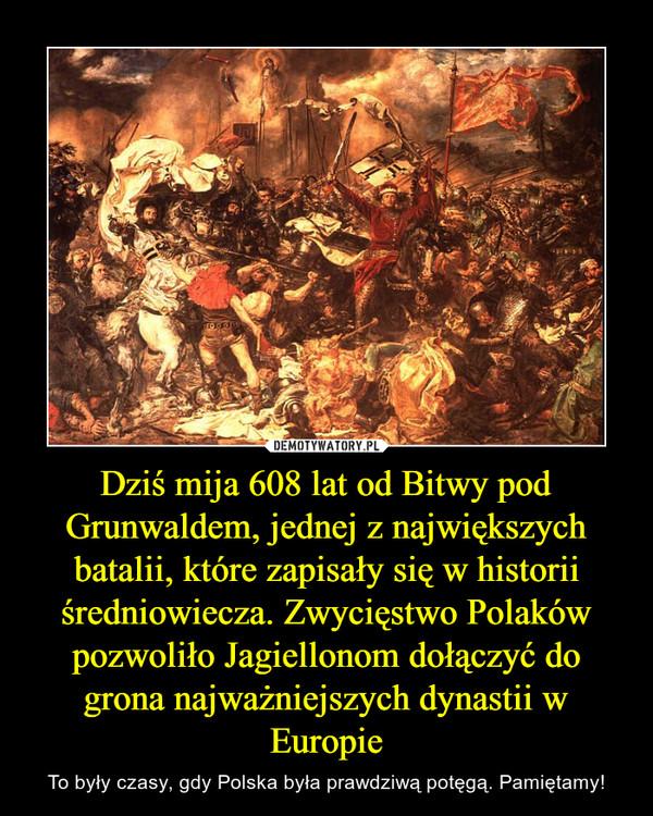 Dziś mija 608 lat od Bitwy pod Grunwaldem, jednej z największych batalii, które zapisały się w historii średniowiecza. Zwycięstwo Polaków pozwoliło Jagiellonom dołączyć do grona najważniejszych dynastii w Europie – To były czasy, gdy Polska była prawdziwą potęgą. Pamiętamy!