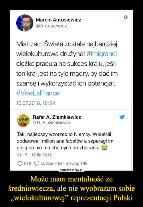 """Może mam mentalność ze średniowiecza, ale nie wyobrażam sobie """"wielokulturowej"""" reprezentacji Polski"""