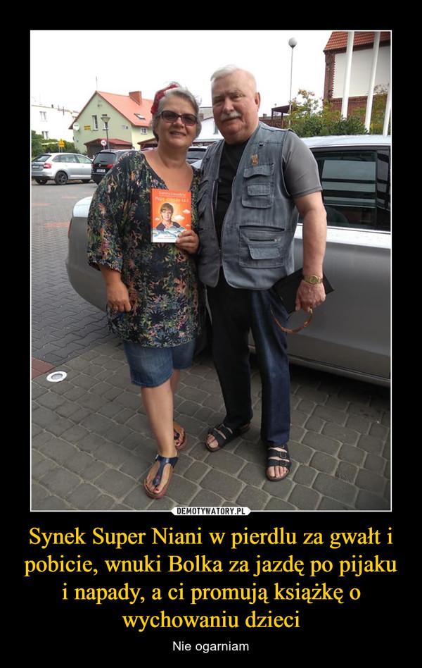 Synek Super Niani w pierdlu za gwałt i pobicie, wnuki Bolka za jazdę po pijaku i napady, a ci promują książkę o wychowaniu dzieci – Nie ogarniam