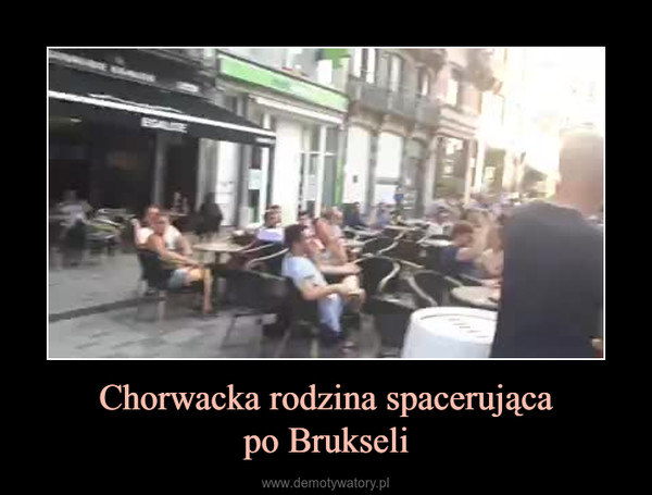 Chorwacka rodzina spacerującapo Brukseli –