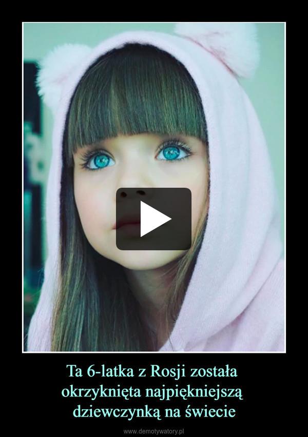 Ta 6-latka z Rosji została okrzyknięta najpiękniejszą dziewczynką na świecie –