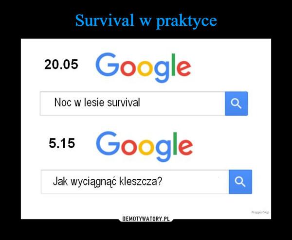 –  20.05 GoogleNoc w lesie survival6.1s GoogleJak wyciągnąć kleszcza?