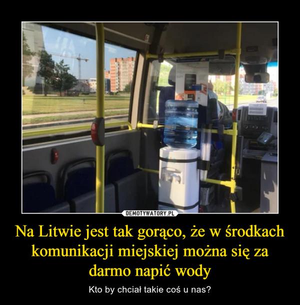 Na Litwie jest tak gorąco, że w środkach komunikacji miejskiej można się za darmo napić wody – Kto by chciał takie coś u nas?