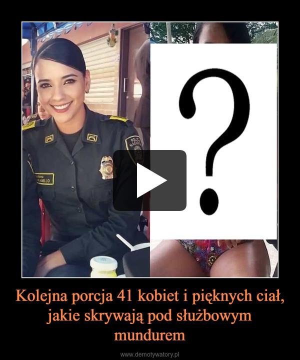 Kolejna porcja 41 kobiet i pięknych ciał, jakie skrywają pod służbowym mundurem –