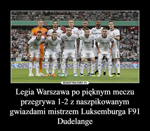 Legia Warszawa po pięknym meczu przegrywa 1-2 z naszpikowanym gwiazdami mistrzem Luksemburga F91 Dudelange –