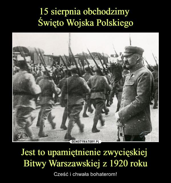 Jest to upamiętnienie zwycięskiej Bitwy Warszawskiej z 1920 roku – Cześć i chwała bohaterom!