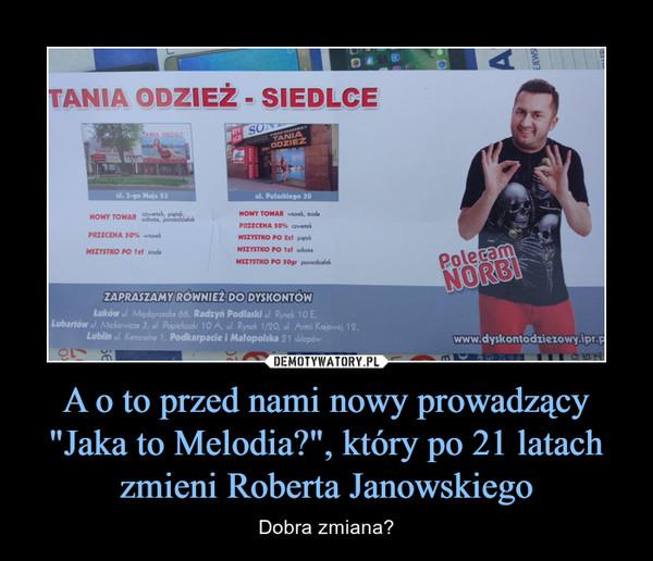 """A o to przed nami nowy prowadzący """"Jaka to Melodia?"""", który po 21 latach zmieni Roberta Janowskiego – Dobra zmiana?"""