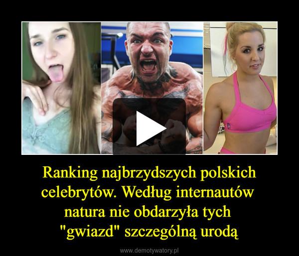 """Ranking najbrzydszych polskich celebrytów. Według internautów natura nie obdarzyła tych """"gwiazd"""" szczególną urodą –"""