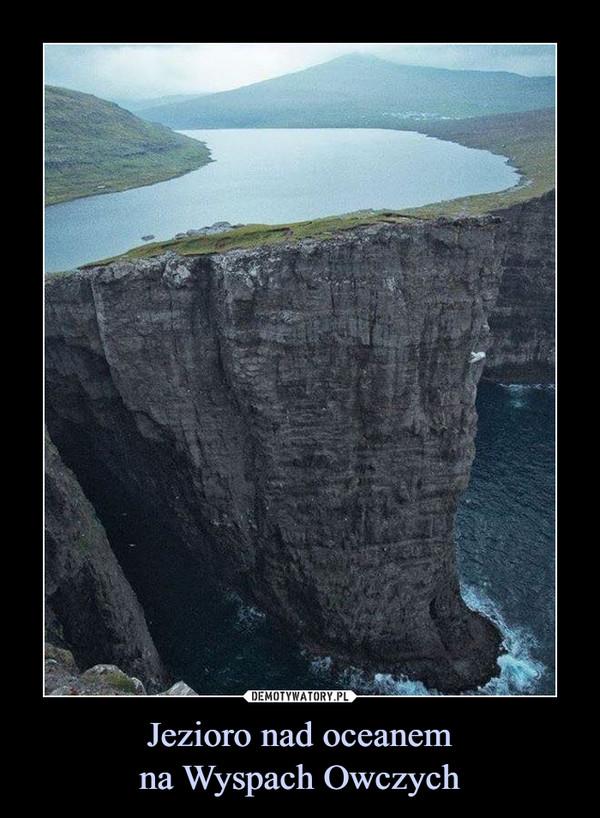 Jezioro nad oceanemna Wyspach Owczych –