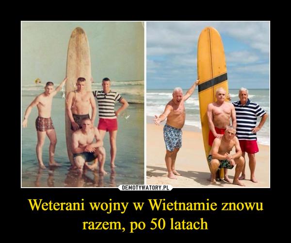 Weterani wojny w Wietnamie znowu razem, po 50 latach –