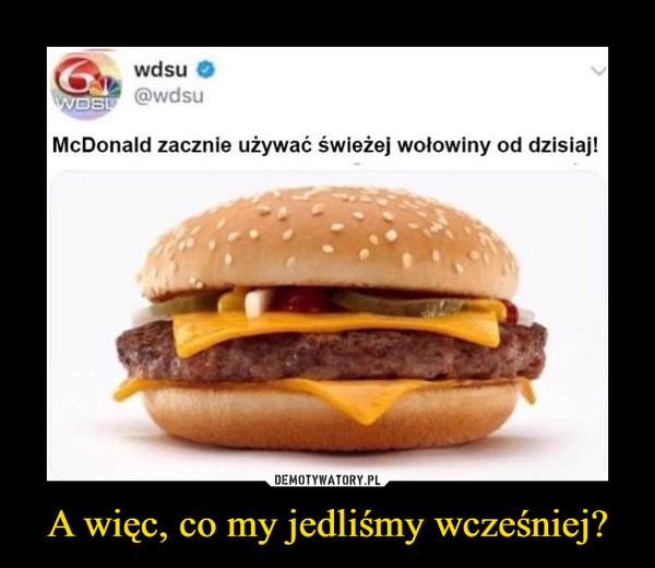 A więc, co my jedliśmy wcześniej? –  McDonald zacznie używać świeżej wołowiny od dzisiaj!