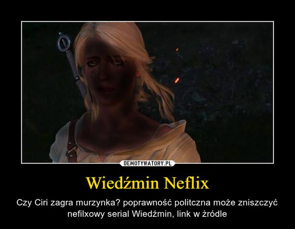 Wiedźmin Neflix – Czy Ciri zagra murzynka? poprawność politczna może zniszczyć nefilxowy serial Wiedźmin, link w żródle
