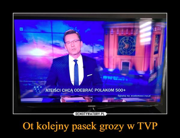 Ot kolejny pasek grozy w TVP –