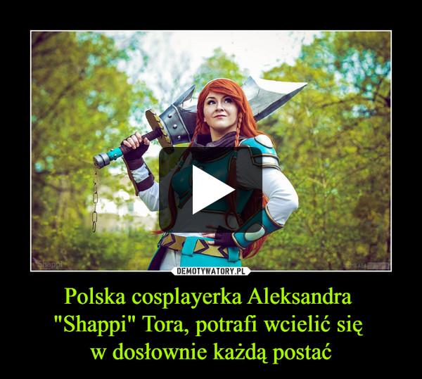 """Polska cosplayerka Aleksandra """"Shappi"""" Tora, potrafi wcielić się w dosłownie każdą postać –"""