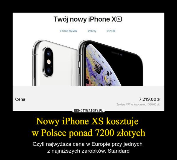 Nowy iPhone XS kosztuje w Polsce ponad 7200 złotych – Czyli najwyższa cena w Europie przy jednych z najniższych zarobków. Standard