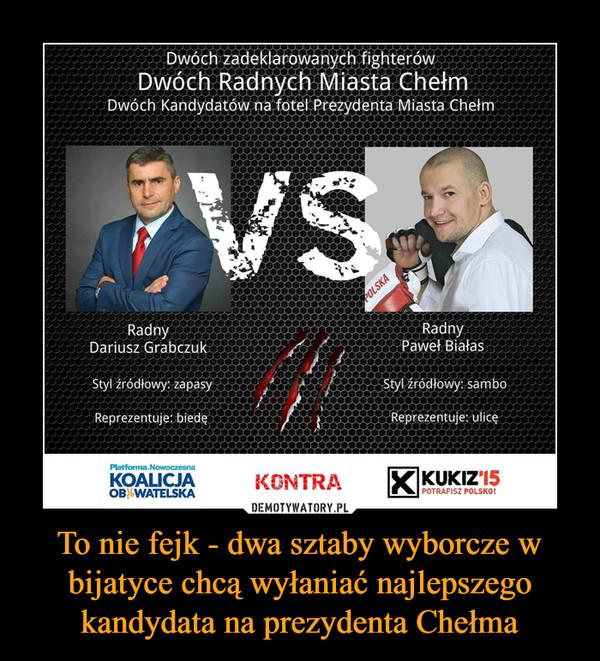 To nie fejk - dwa sztaby wyborcze w bijatyce chcą wyłaniać najlepszego kandydata na prezydenta Chełma –