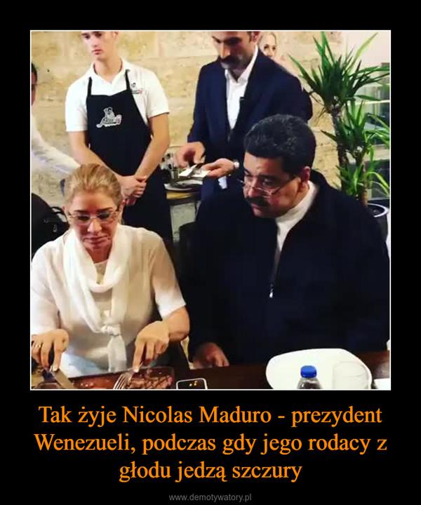 Tak żyje Nicolas Maduro - prezydent Wenezueli, podczas gdy jego rodacy z głodu jedzą szczury –
