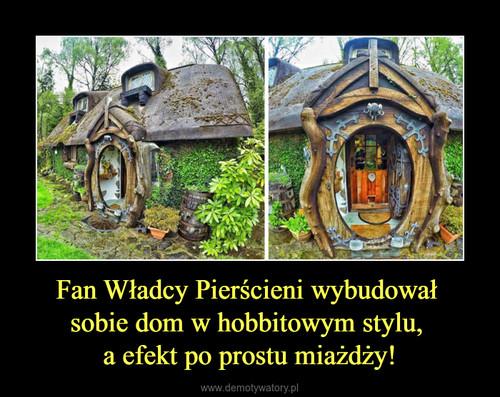 Fan Władcy Pierścieni wybudował  sobie dom w hobbitowym stylu,  a efekt po prostu miażdży!