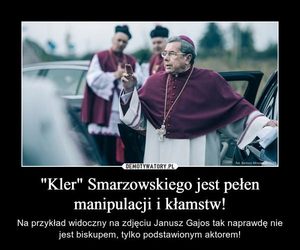 """""""Kler"""" Smarzowskiego jest pełen manipulacji i kłamstw! – Na przykład widoczny na zdjęciu Janusz Gajos tak naprawdę nie jest biskupem, tylko podstawionym aktorem!"""