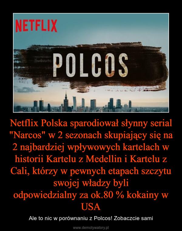 """Netflix Polska sparodiował słynny serial """"Narcos"""" w 2 sezonach skupiający się na 2 najbardziej wpływowych kartelach w historii Kartelu z Medellin i Kartelu z Cali, którzy w pewnych etapach szczytu swojej władzy byliodpowiedzialny za ok.80 % kokainy w USA – Ale to nic w porównaniu z Polcos! Zobaczcie sami"""