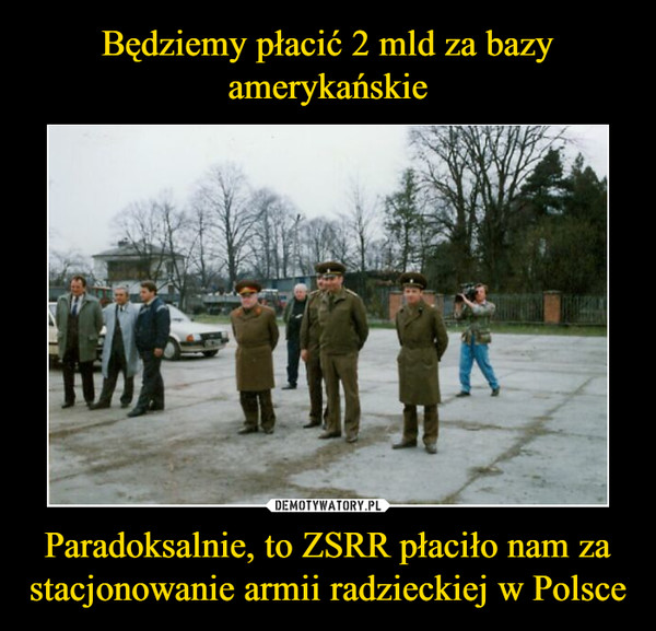 Paradoksalnie, to ZSRR płaciło nam za stacjonowanie armii radzieckiej w Polsce –