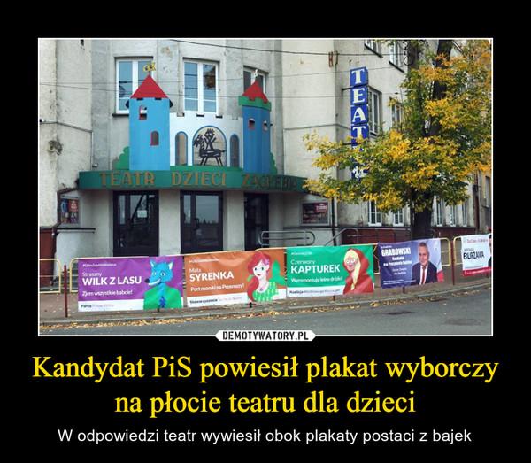 Kandydat PiS powiesił plakat wyborczy na płocie teatru dla dzieci – W odpowiedzi teatr wywiesił obok plakaty postaci z bajek