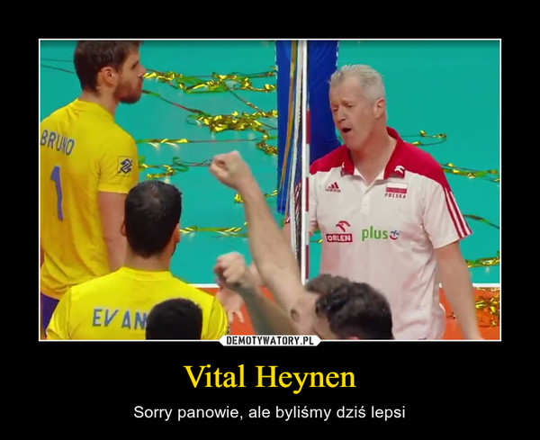 Vital Heynen – Sorry panowie, ale byliśmy dziś lepsi