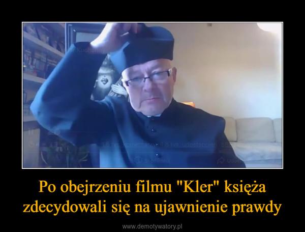 """Po obejrzeniu filmu """"Kler"""" księża zdecydowali się na ujawnienie prawdy –"""