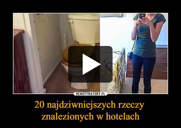 20 najdziwniejszych rzeczy znalezionych w hotelach –