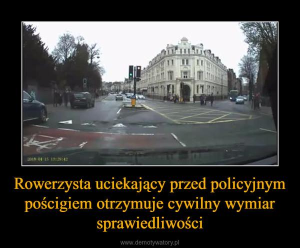 Rowerzysta uciekający przed policyjnym pościgiem otrzymuje cywilny wymiar sprawiedliwości –