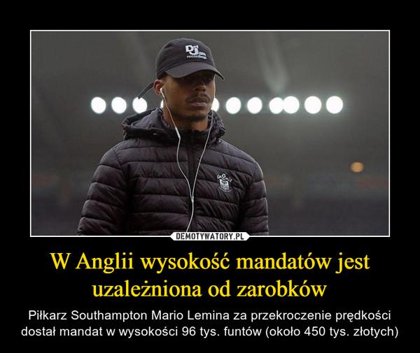 W Anglii wysokość mandatów jest uzależniona od zarobków – Piłkarz Southampton Mario Lemina za przekroczenie prędkości dostał mandat w wysokości 96 tys. funtów (około 450 tys. złotych)