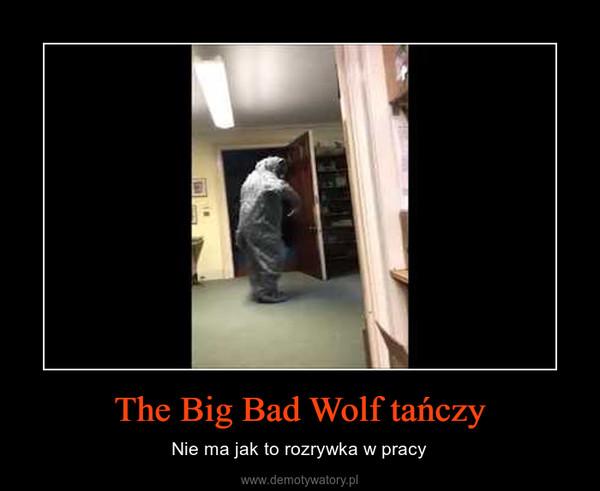 The Big Bad Wolf tańczy – Nie ma jak to rozrywka w pracy