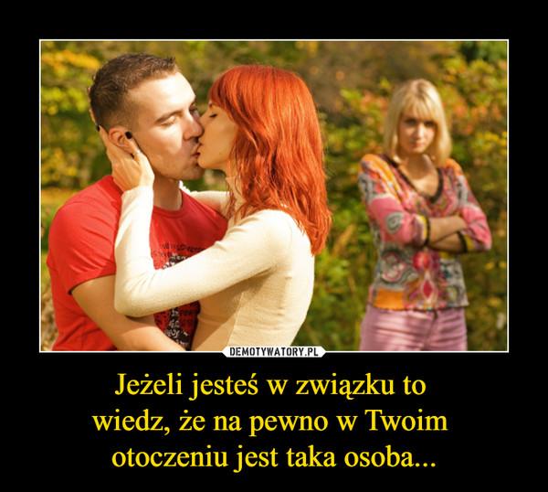 Jeżeli jesteś w związku to wiedz, że na pewno w Twoim otoczeniu jest taka osoba... –