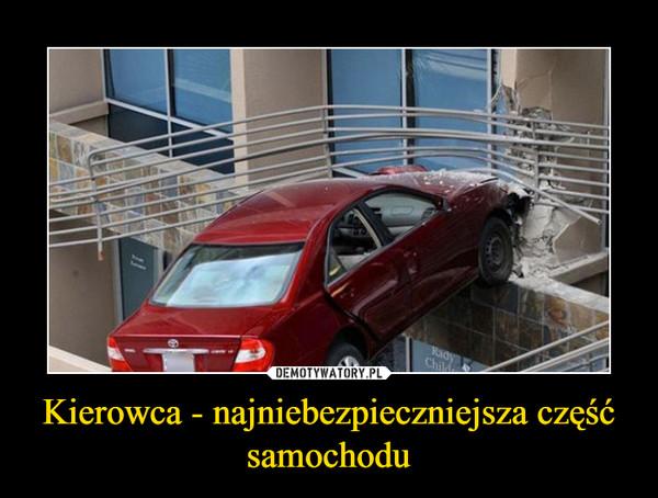 Kierowca - najniebezpieczniejsza część samochodu –