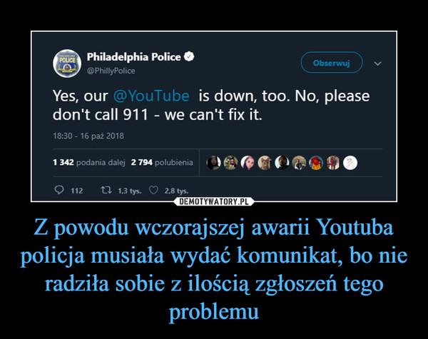 Z powodu wczorajszej awarii Youtuba policja musiała wydać komunikat, bo nie radziła sobie z ilością zgłoszeń tego problemu –