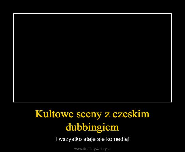Kultowe sceny z czeskim dubbingiem – I wszystko staje się komedią!