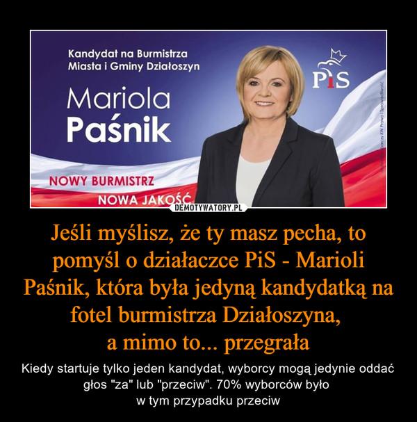 """Jeśli myślisz, że ty masz pecha, to pomyśl o działaczce PiS - Marioli Paśnik, która była jedyną kandydatką na fotel burmistrza Działoszyna, a mimo to... przegrała – Kiedy startuje tylko jeden kandydat, wyborcy mogą jedynie oddać głos """"za"""" lub """"przeciw"""". 70% wyborców było w tym przypadku przeciw"""